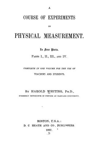 A course of experiments in physical measurement by Harold Whiting