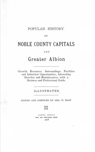 Popular history of Noble County capitals and greater Albion by George W. Roof