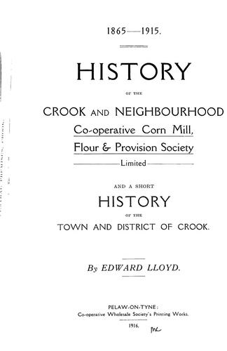 History of the Crook and Neighbourhood Co-operative Corn Mill, Flour & Provision Society Limited and a short history of the town and district of Crook by E. A. Lloyd